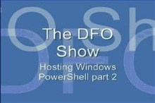 The DFO Show - Hosting Windows PowerShell Part 2