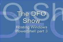 The DFO Show - Hosting Windows PowerShell Part 3
