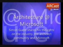 ARCast.TV - Simon Guest on Architecture at Microsoft