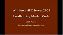SC08: Windows HPC: Parallelizing Matlab with Star-P (Part 1 of 2)