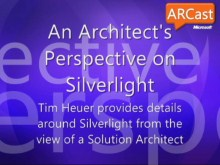 ARCast.TV Special - An Architects Perspective on Silverlight 3 featuring Tim Heuer
