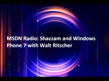 MSDN Radio: Shazzam and Windows Phone 7 with Walt Ritscher
