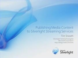 Publishing Media Content to Silverlight Streaming Services