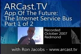 ARCast.TV - App Of The Future: The Internet Service Bus (Part 1 of 2)
