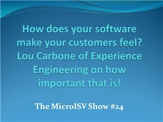 How does your software make your customers feel - Lou Carbone - Experience Engineering