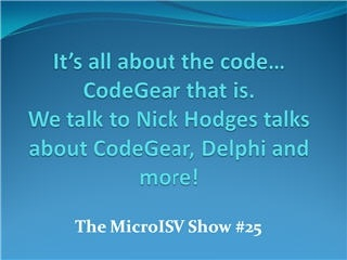 It's all about the code... CodeGear that is! - Nick Hodges of CodeGear talks about CodeGear, Borland