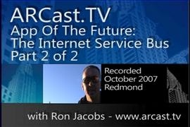 ARCast.TV - App Of The Future: The Internet Service Bus (Part 2 of 2)
