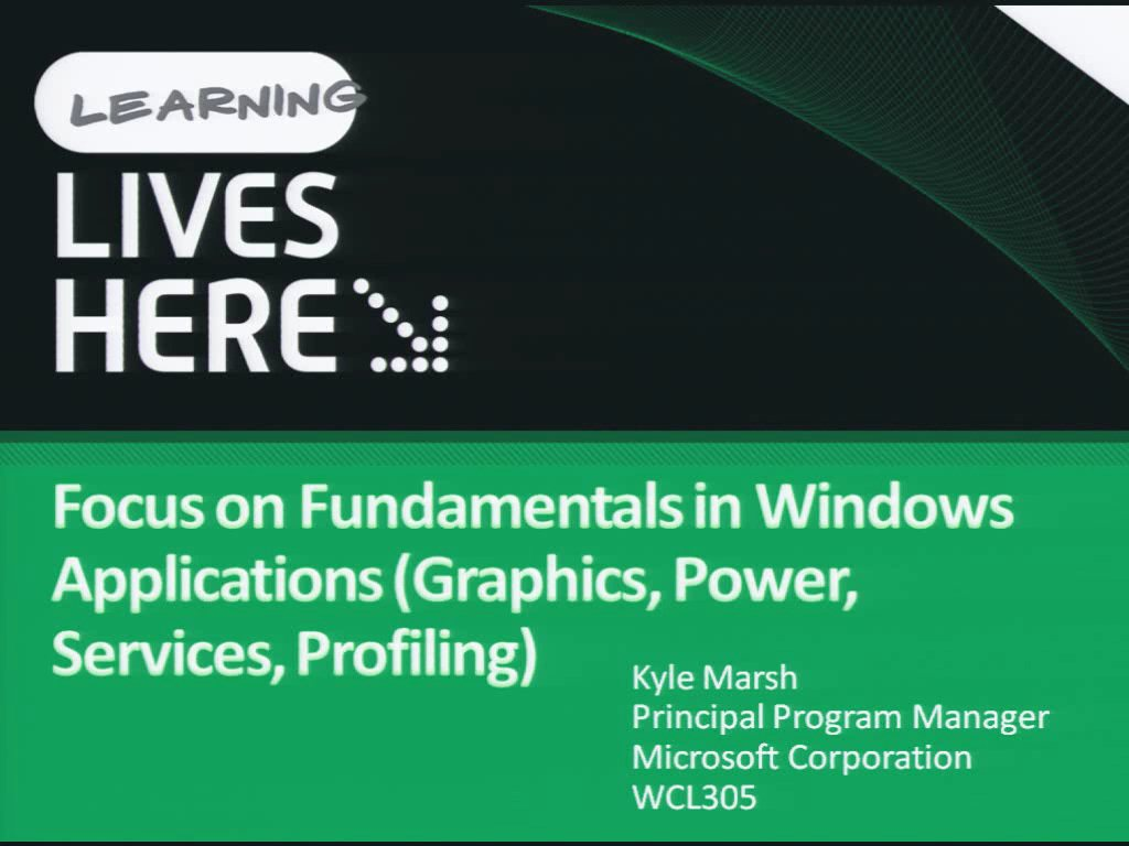 Focus on Fundamentals in Windows Applications (Graphics, Power, Services, Profiling)