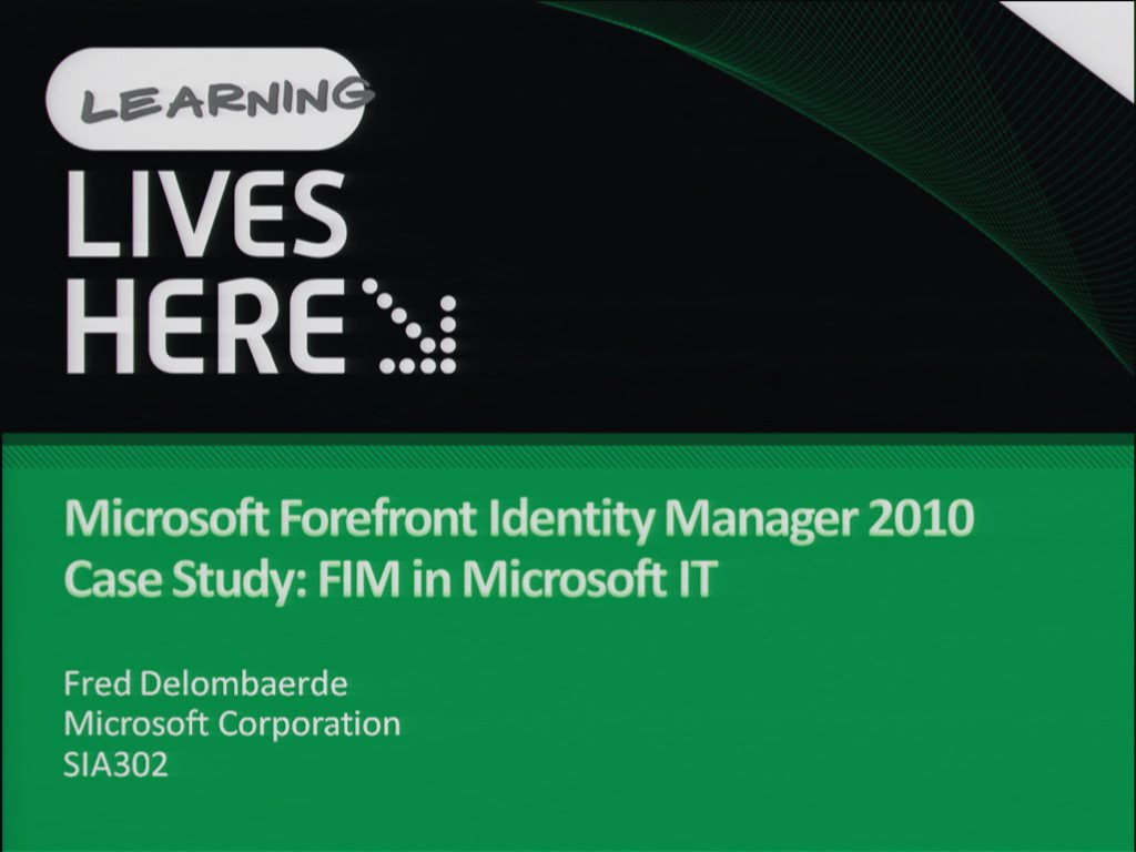 Microsoft Forefront Identity Manager 2010 Case Study: FIM in Microsoft IT