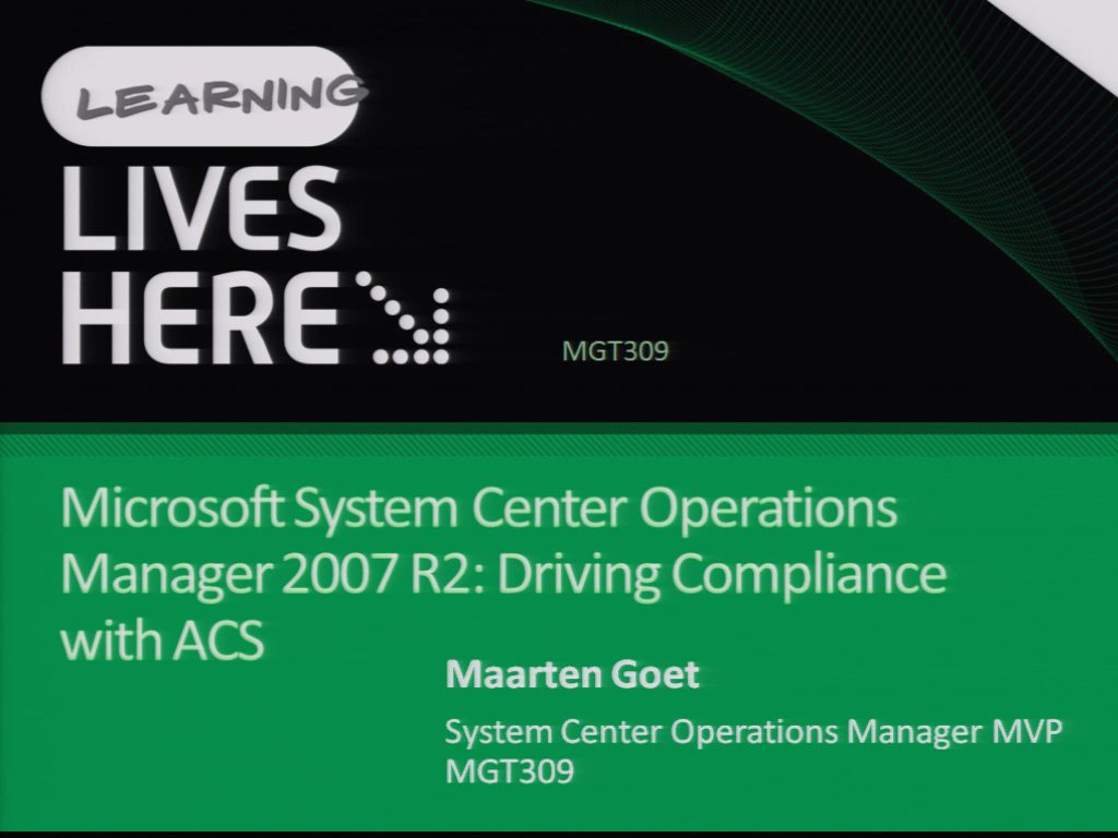 Microsoft System Center Operations Manager 2007 R2: Driving Compliance with ACS