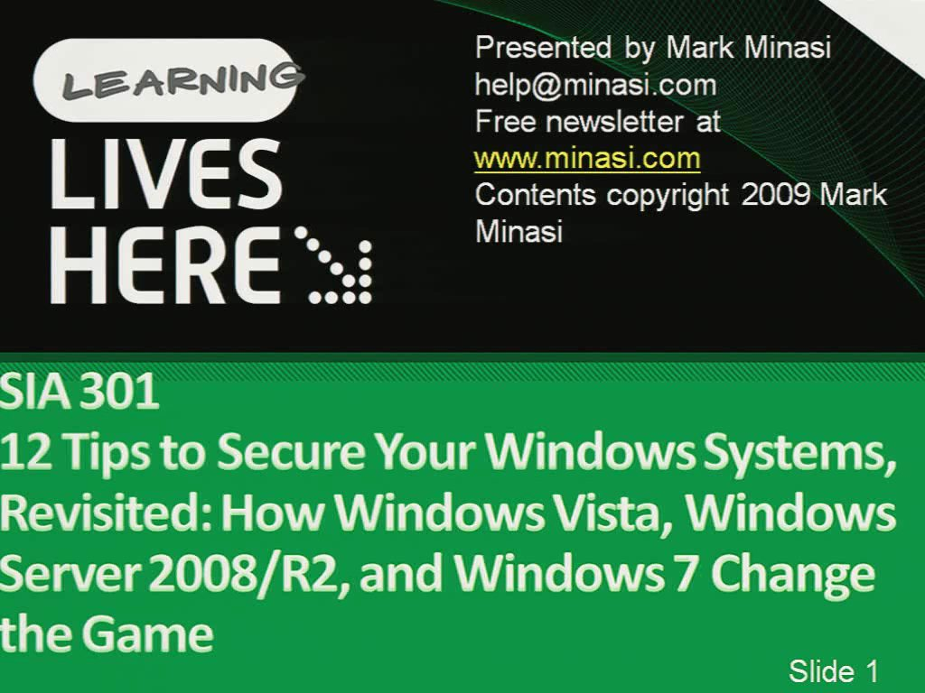 12 Tips to Secure Your Windows Systems, Revisited: How Windows Vista, Windows Server 2008, and Windows 7 Change the Game (repeats on May 13)