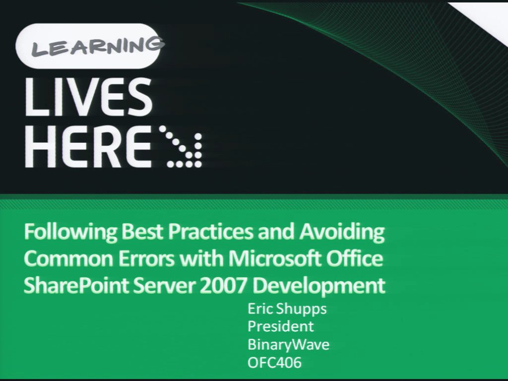 Following Best Practices and Avoiding Common Errors with Microsoft Office SharePoint Server 2007 Development