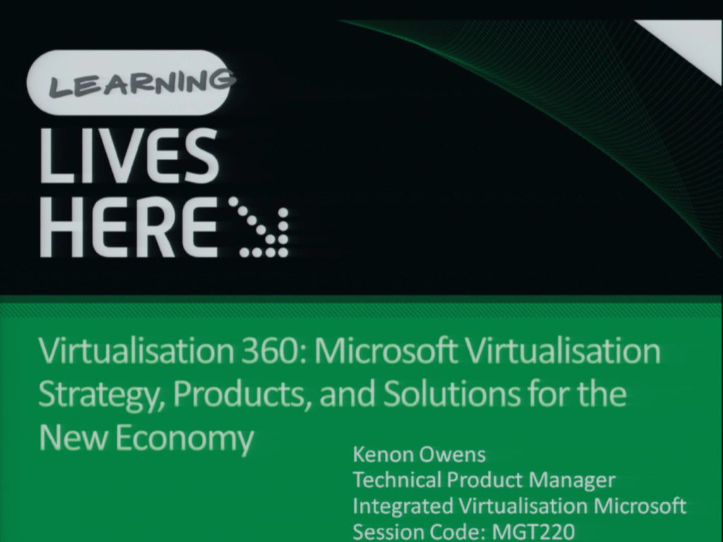 Virtualisation 360: Microsoft Virtualisation Strategy, Products, and Solutions for the New Economy (Repeats on Thursday)