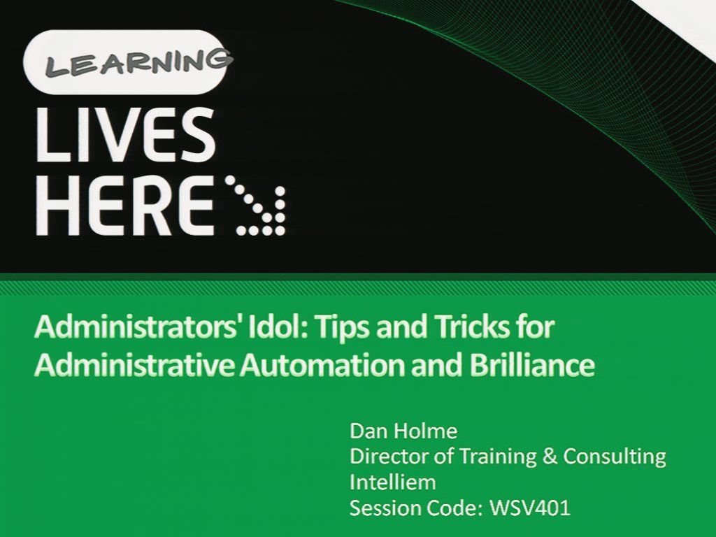 Administrators' Idol: Tips and Tricks for Administrative Automation and Brilliance