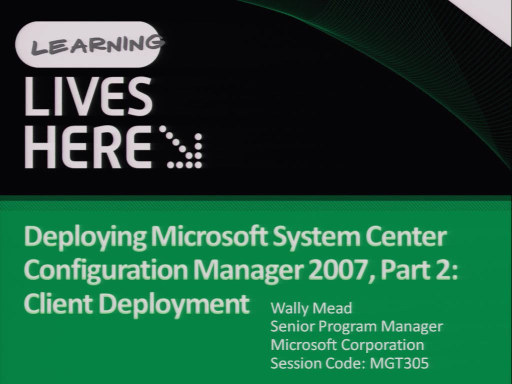 Deploying Microsoft System Center Configuration Manager 2007, Part 2: Client Deployment