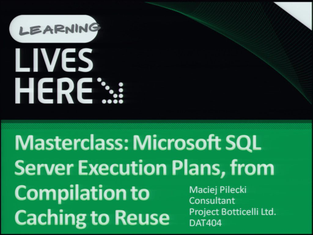Masterclass: Microsoft SQL Server Execution Plans, from Compilation to Caching to Reuse