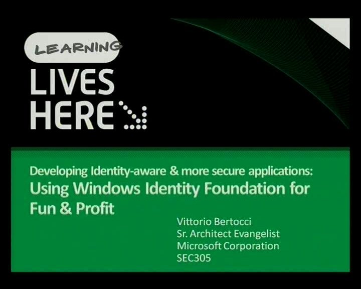 Developing Identity-aware & more secure applications: using MIcrosoft Windows Identity Foundation for fun and profit.