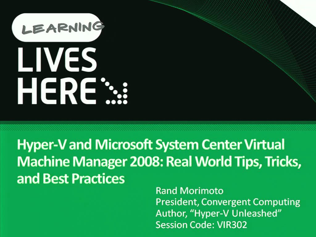 Hyper-V and Microsoft System Center Virtual Machine Manager 2008: Real World Tips, Tricks, and Best Practices