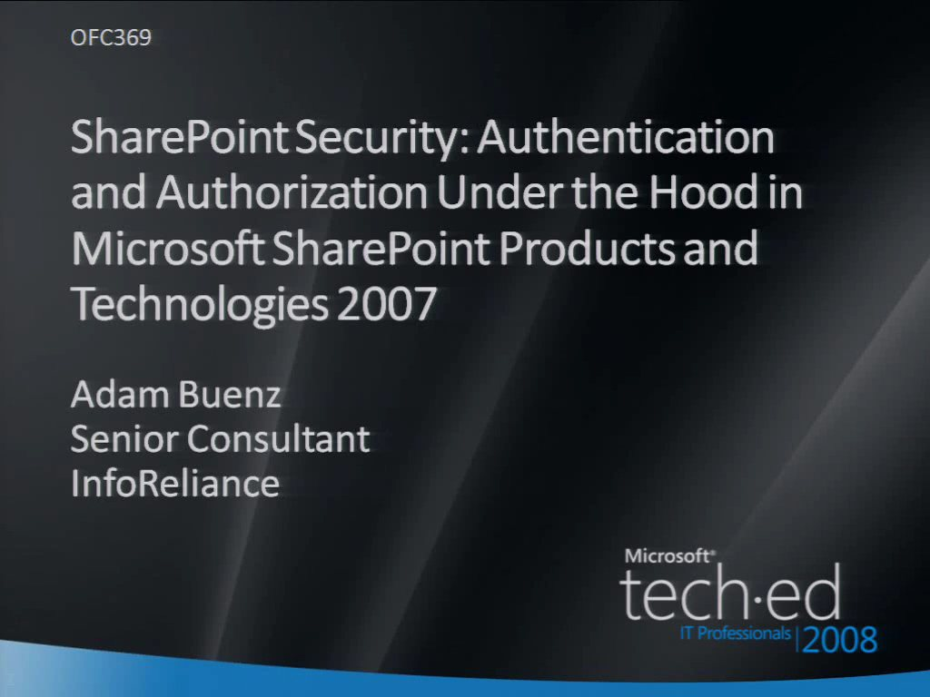SharePoint Security: Authentication and Authorization Under the Hood in Microsoft SharePoint Products and Technologies 2007