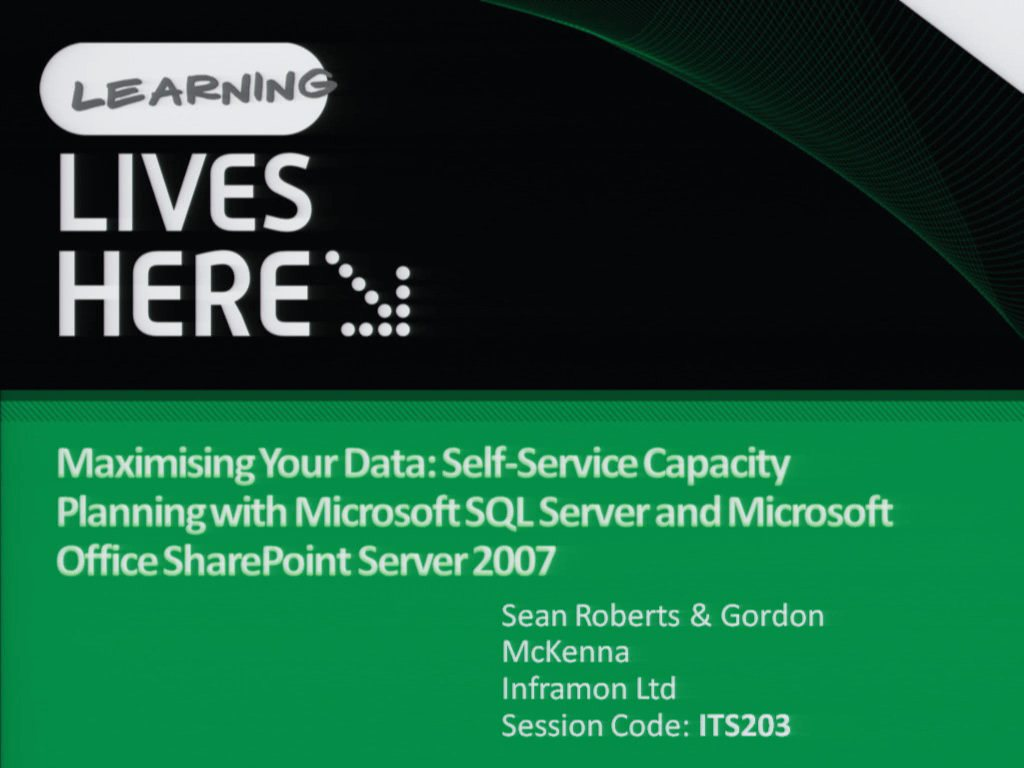Maximising Your Data: Self-Service Capacity Planning with Microsoft SQL Server and Microsoft Office SharePoint Server 2007