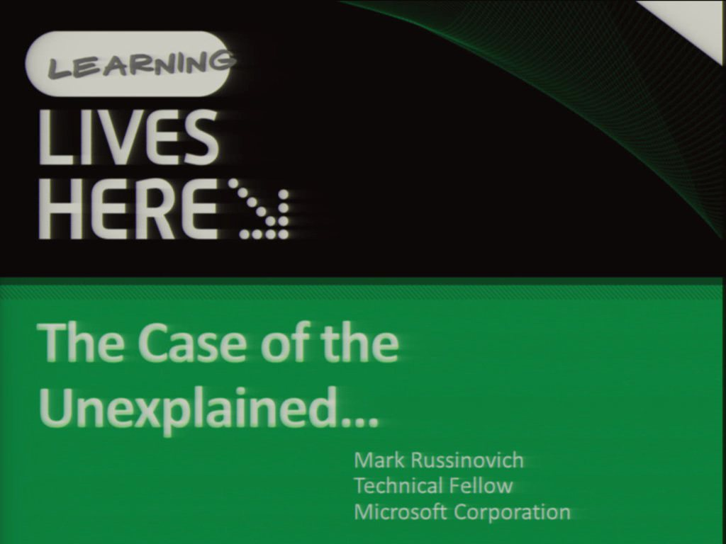 Case of the Unexplained... Windows Troubleshooting with Mark Russinovich
