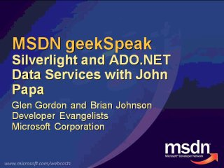 geekSpeak recording - Silverlight and ADO.NET Data Services with John Papa