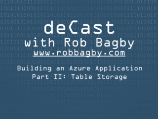 deCast - Building an Azure App Part II: Azure Table Storage