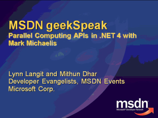 geekSpeak Recording - Parallel Computing APIs in .NET 4.0 with Mark Michaelis