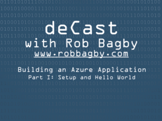 deCast - Building an Azure App Part I: Setup and Hello World