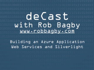 deCast - Building an Azure App Part III: Hosting Web Services and Silverlight