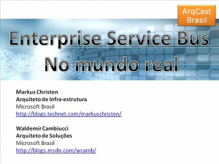 ArqCast Brasil - SOA-Enterprise Service Bus no Mundo Real