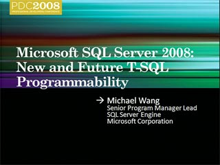 SQL Server 2008: New and Future T-SQL Programmability