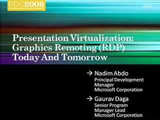 Windows 7 Presentation Virtualization: Graphics Remoting ( RDP) Today and Tomorrow