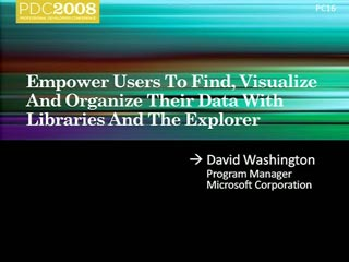 Windows 7: Empower users to find, visualize and organize their data with Libraries and the Explorer