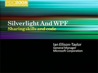 Microsoft Silverlight, WPF and the Microsoft .NET Framework: Sharing Skills and Code