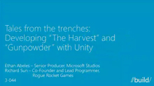 "Tales from the Trenches: Developing ""The Harvest"" and ""Gunpowder"" with Unity"
