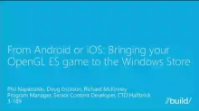 From Android or iOS: Bringing Your OpenGL ES Game to the Windows Store