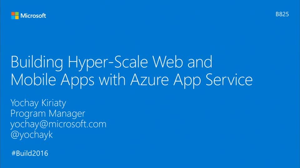 Building HyperScale Web and Mobile Applications with Azure AppService