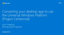 Project Centennial: Bringing Existing Desktop Applications to the Universal Windows Platform
