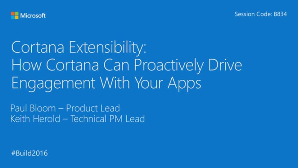 Cortana: Learn How Cortana's New Capabilities can Proactively Drive User Engagement with Your Apps