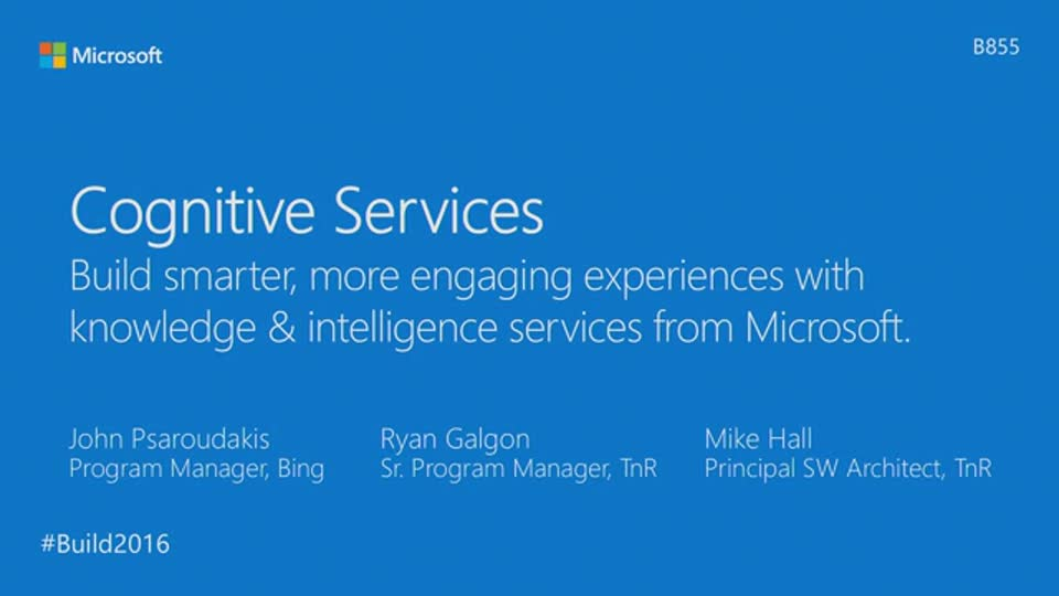 Microsoft Cognitive Services: Build smarter and more engaging experiences