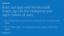 Build Cool Apps with the Microsoft Graph, Tap into the Intelligence and Reach Millions of Users