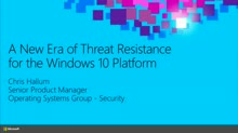 A New Era of Threat Resistance for the Windows 10 Platform