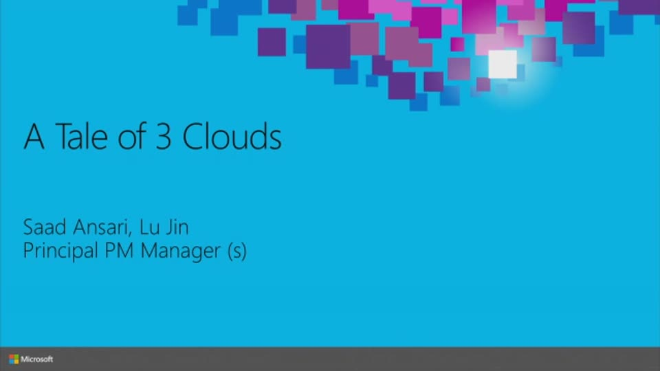A Tale Of 3 Clouds Azure Public Azure Government And Azure China Microsoft Ignite 2015