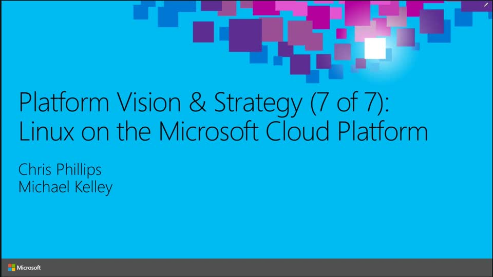 Platform Vision & Strategy (7 of 7): Linux on the Microsoft Cloud Platform