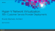 Hyper-V  Network Virtualization: 100+ Customer Service Provider Deployments