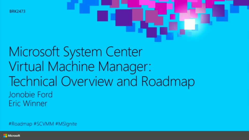 Microsoft System Center Virtual Machine Manager: Technical Overview and Roadmap