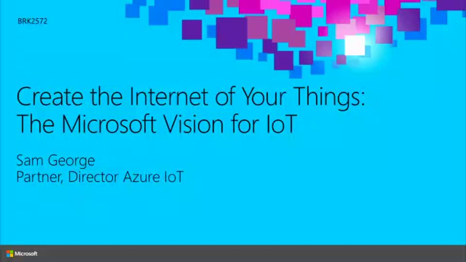 Create the Internet of Your Things: The Microsoft Vision for IoT