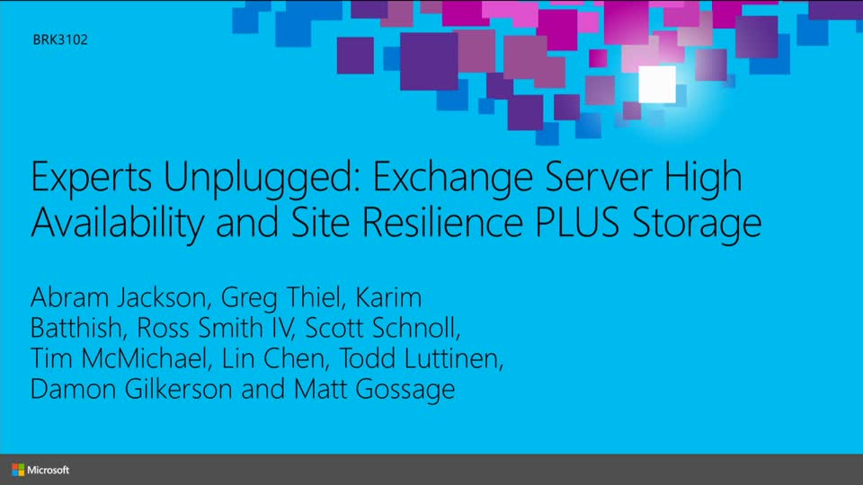 Experts Unplugged: Exchange Server High Availability and Site Resilience PLUS Storage