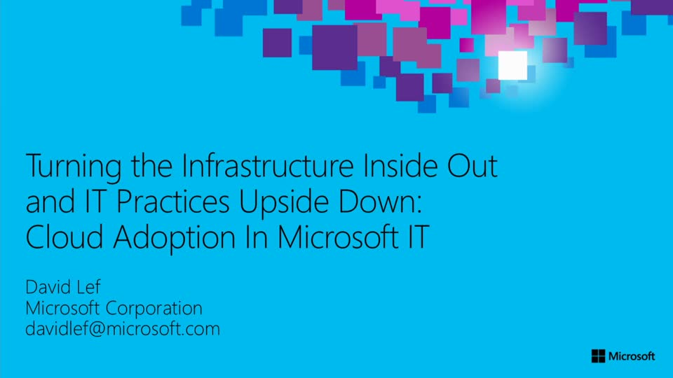 Turning the Infrastructure Inside Out and IT Practices Upside Down: Microsoft IT's Cloud Adoption